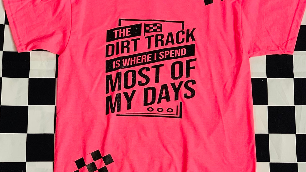 The dirt track is where I spend most of my days t-shirt
