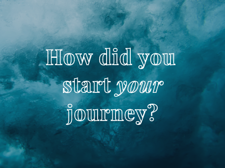 How Did You Start Your Journey?