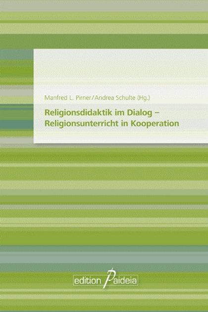 Religionsdidaktik im Dialog – Religionsunterricht in Kooperation