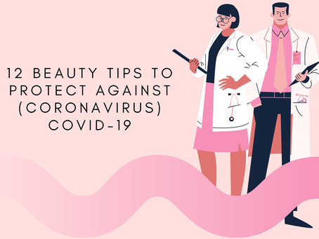 12 Beauty Tips to Protect Against (Coronavirus) COVID-19