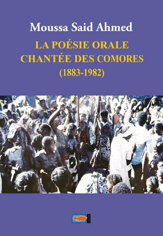 La poésie orale chantée des Comores (1883-1982) par Moussa Said Ahmed