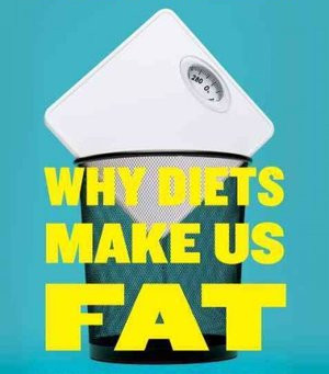 Book Review~Why Diets Make Us Fat: The Unintended Consequences of our Obsession with Weight Loss