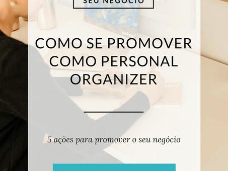 Como se promover sendo uma Personal Organizer?