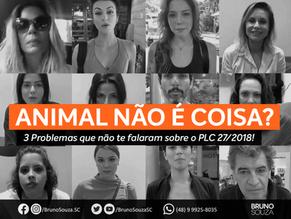 ANIMAL NÃO É COISA? 3 PROBLEMAS QUE NÃO TE CONTARAM SOBRE O PLC 27/2018