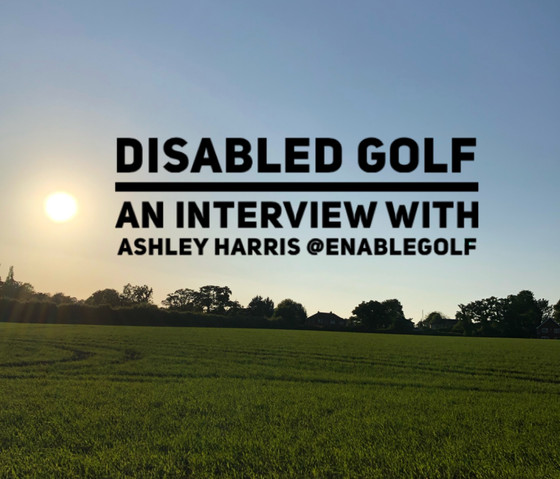 Disabled Golf - An Interview with Ashley Harris @enablegolf