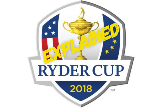 Ryder Cup 2018 explained