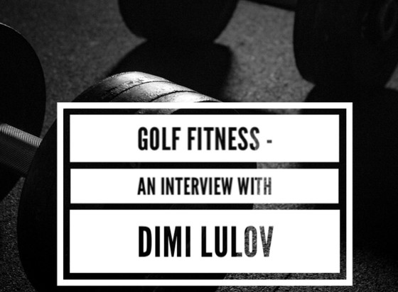 Golf Fitness - An Interview with Dimi Lulov