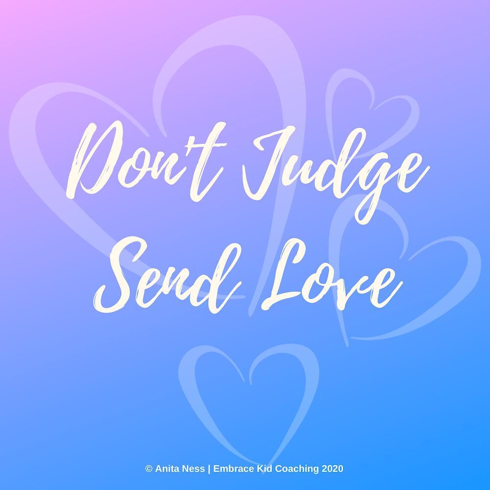 Don't Judge. Send Love. #AnitaNess @EMBRACECalmerKids.com.au