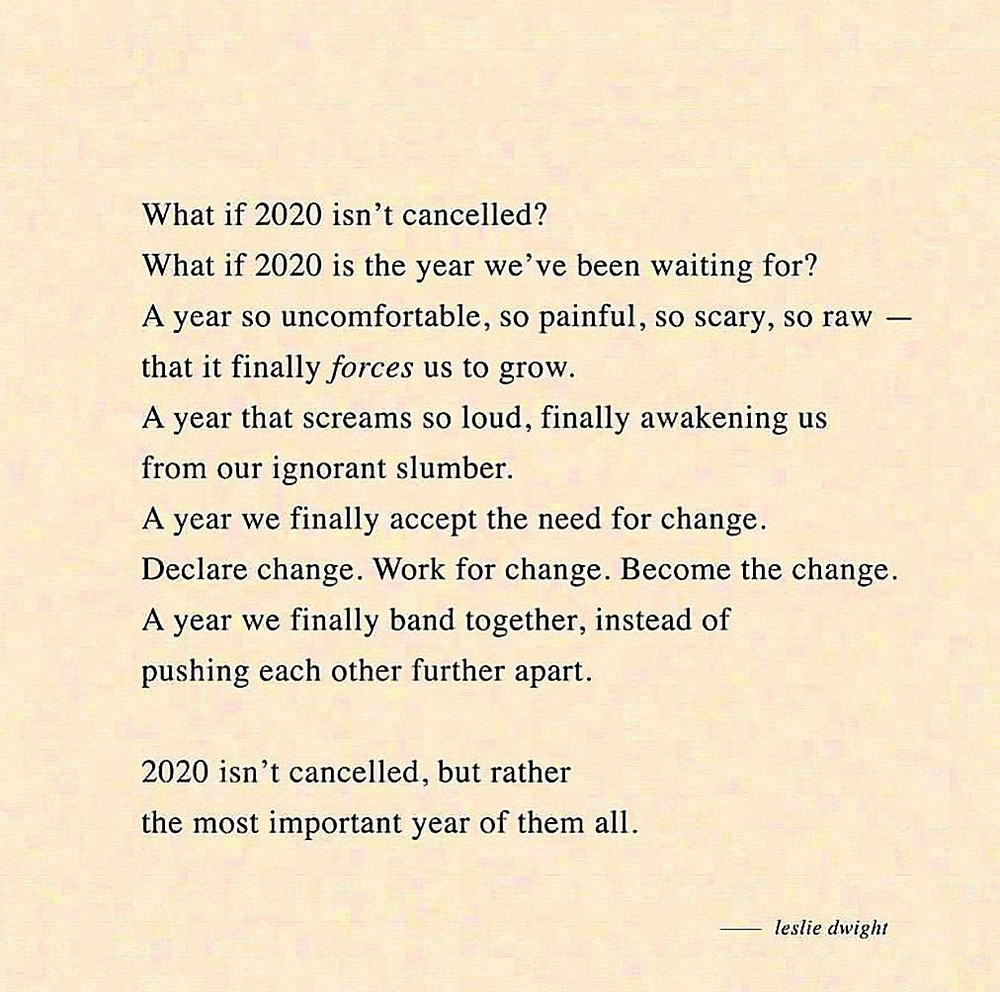 Beautiful quote by Leslie Dwight 'What if 2020 isn't cancelled?' it really makes you think... Let's pay attention and learn from what 2020 is trying to teach us. #AnitaNess @EMBRACECalmerKids.com.au