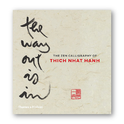 The Way Out Is In | The Zen Calligraphy of Thich Nhat Hanh