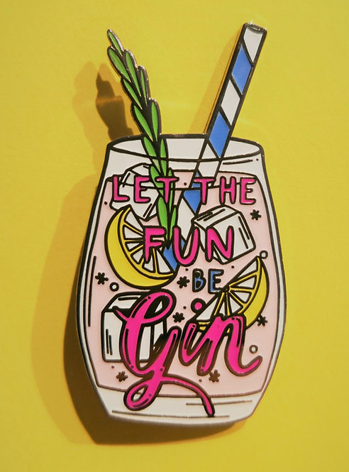 Let The Fun Be Gin Large Pin