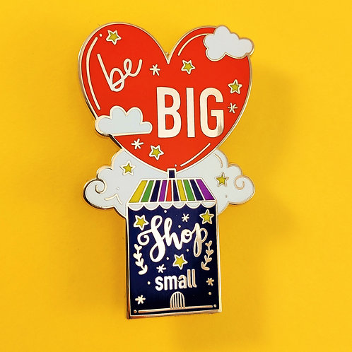 Be BIG Shop small Extra Large Pin