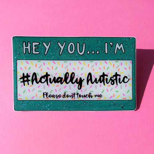 Hey you... I'm #Actually Autistic pin
