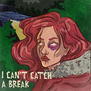 I Can't Catch a Break