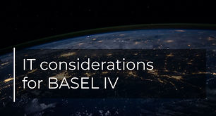 IT considerations for Basel III/IV