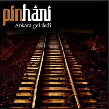 Pinhani - Ankara Gel Dedi