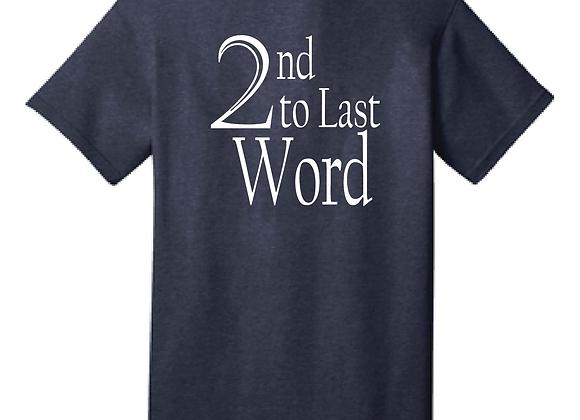 2nd to Last Word Tee