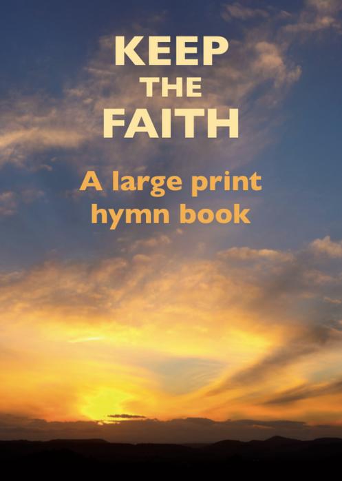 Keep The Faith: A large print hymn book
