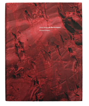 Anish Kapoor / My Red Homeland / Ausstellungskatalog