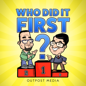 Who Did It First Podcast