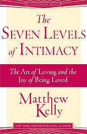 The Seven Levels of Intimacy Matthew Kelly