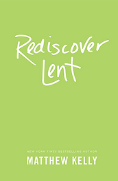 Rediscover Lent Matthew Kelly