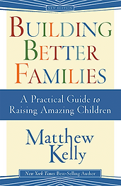 Building Better Families Matthew Kelly