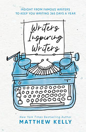 Writers Inspiring Writers -Matthew Kelly