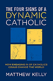 The Four Signs of a Dynamic Catholic Matthew Kelly