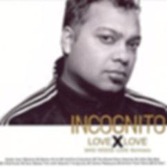 """Incognito - Love X Love, Remixed Album incognito.london, Jean-Paul """"Bluey"""" Maunick"""