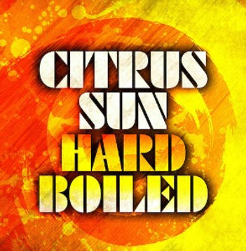 CitrusSun_HardBoiled_single_500sq_edited