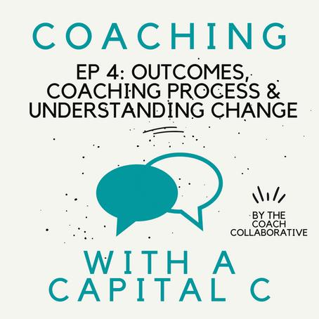 Outcomes, Coaching Process & Designing Change