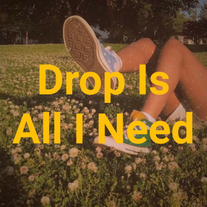 Drop Is All I Need