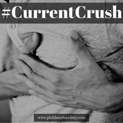 #CurrentCrush
