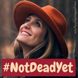 #NotDeadYet