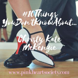 #10ThingsYouDidntKnowAbout... Christy Kate McKenzie