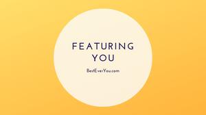 Featuring You on The Best Ever You Network