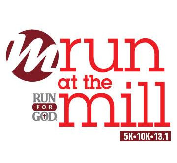 9th Annual Run for God - Run at the Mill – 5K, 10K, and Half Marathon