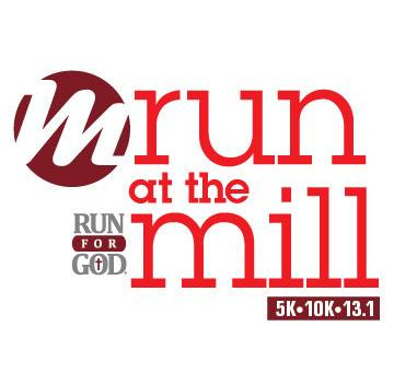 9th Annual Run for God - Run at the Mill – 5K, 10K, and Half Marathon