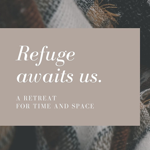 Refuge: A Retreat for Time & Space