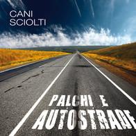 Cani Sciolti / Palchi e autostrade