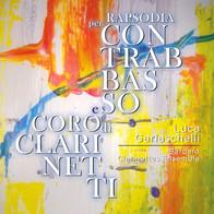 Luca Garlaschelli Bardaro Clarinettes Ensamble / Rapsodia per contrabbasso e coro di clarinetti