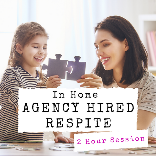 In-Home Agency-Hired Respite - 2 Hour Session