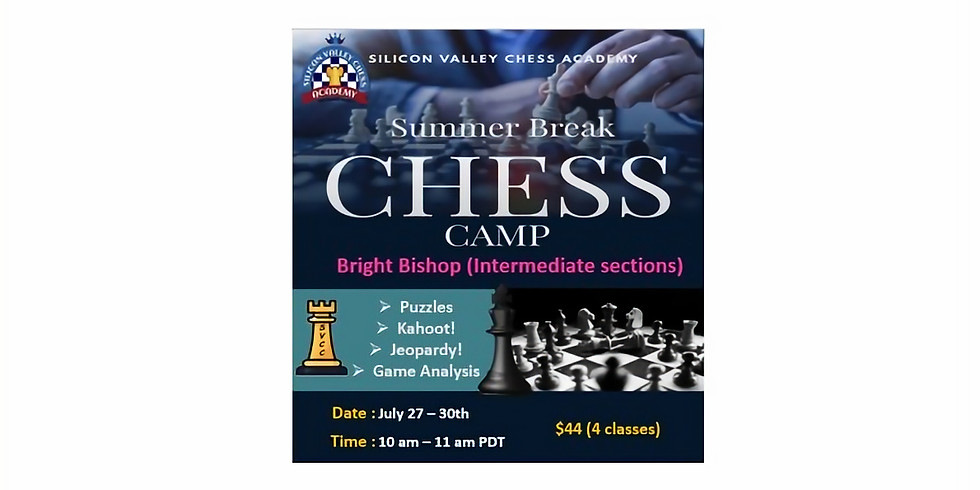 SVCC's Summer Chess Camp for Bright Bishops(Intermediate section)