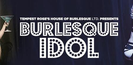 BURLESQUE IDOL - BURLESQUE BATTLE AT THE HIPPODROME CASINO ON 29TH, SEP!