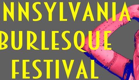 The 7th Annual Pennsylvania Burlesque Festival!!