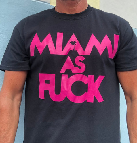 Miami as Fuck t-shirt