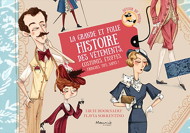 non-fiction title published by Marmaille & Cie -  by Lucie Hoornaert & Flavia Sorrentino - Plunge into the universe of costumes ! From prehistory to nowadays, discover how fashion has unleashed passions throughout the ages. Jewelry, substances, forms, hair styles...