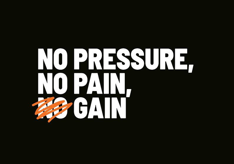 No Pressure No Pain No Gain.jpg