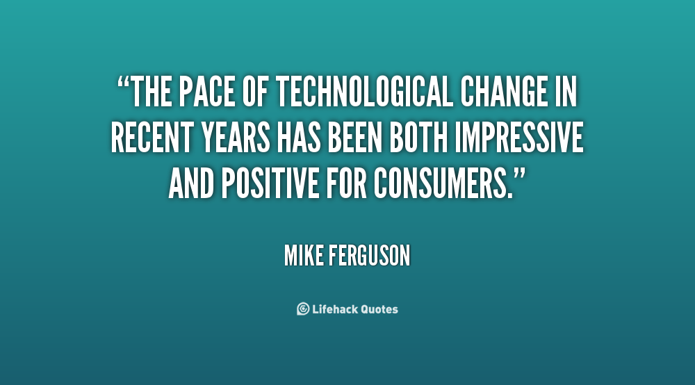 quote-Mike-Ferguson-the-pace-of-technological-change-in-recent-14634